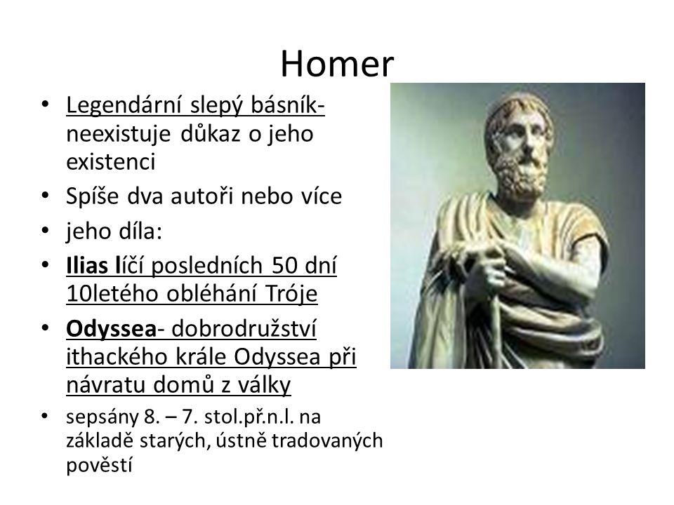 Homer Legendární slepý básník- neexistuje důkaz o jeho existenci
