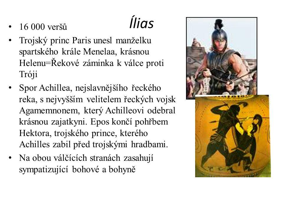 Ílias 16 000 veršů. Trojský princ Paris unesl manželku spartského krále Menelaa, krásnou Helenu=Řekové záminka k válce proti Tróji.