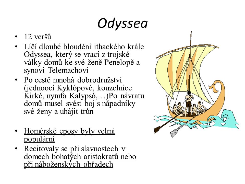 Odyssea 12 veršů. Líčí dlouhé bloudění ithackého krále Odyssea, který se vrací z trojské války domů ke své ženě Penelopě a synovi Telemachovi.