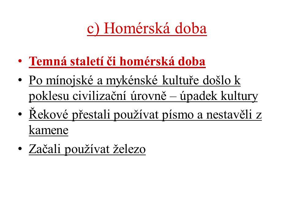 c) Homérská doba Temná staletí či homérská doba