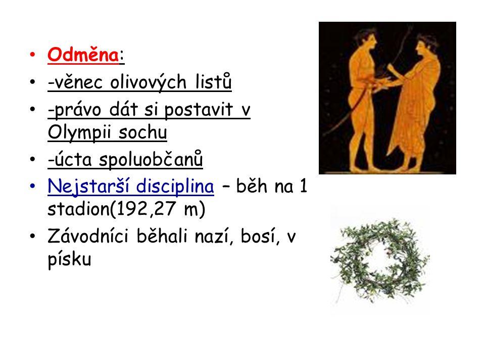 Odměna: -věnec olivových listů. -právo dát si postavit v Olympii sochu. -úcta spoluobčanů. Nejstarší disciplina – běh na 1 stadion(192,27 m)