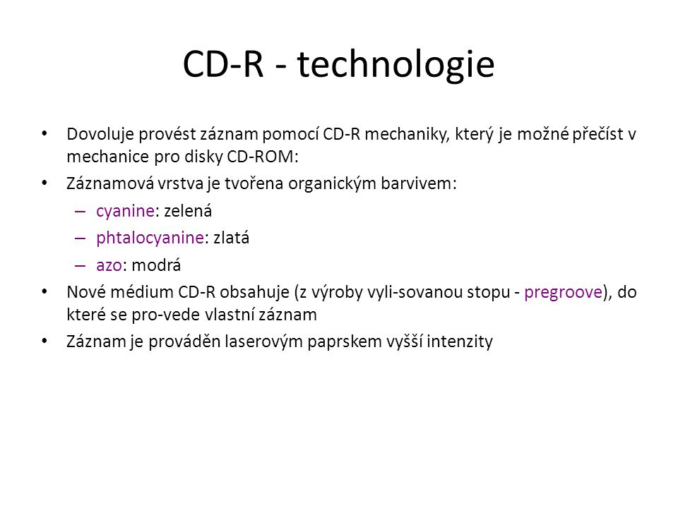CD-R - technologie Dovoluje provést záznam pomocí CD-R mechaniky, který je možné přečíst v mechanice pro disky CD-ROM: