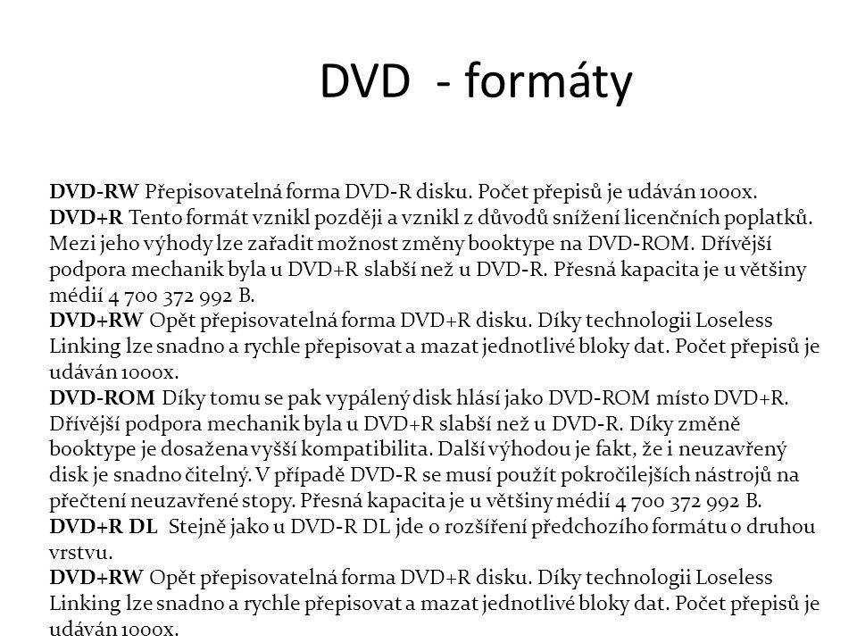DVD - formáty DVD-RW Přepisovatelná forma DVD-R disku. Počet přepisů je udáván 1000x.