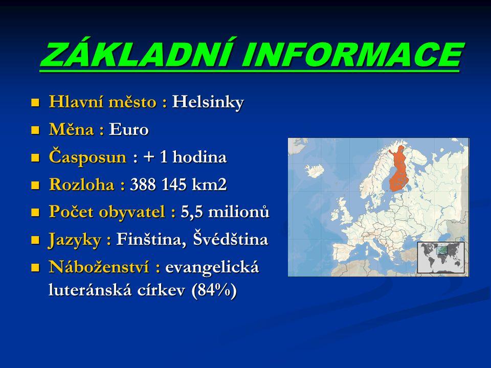 ZÁKLADNÍ INFORMACE Hlavní město : Helsinky Měna : Euro