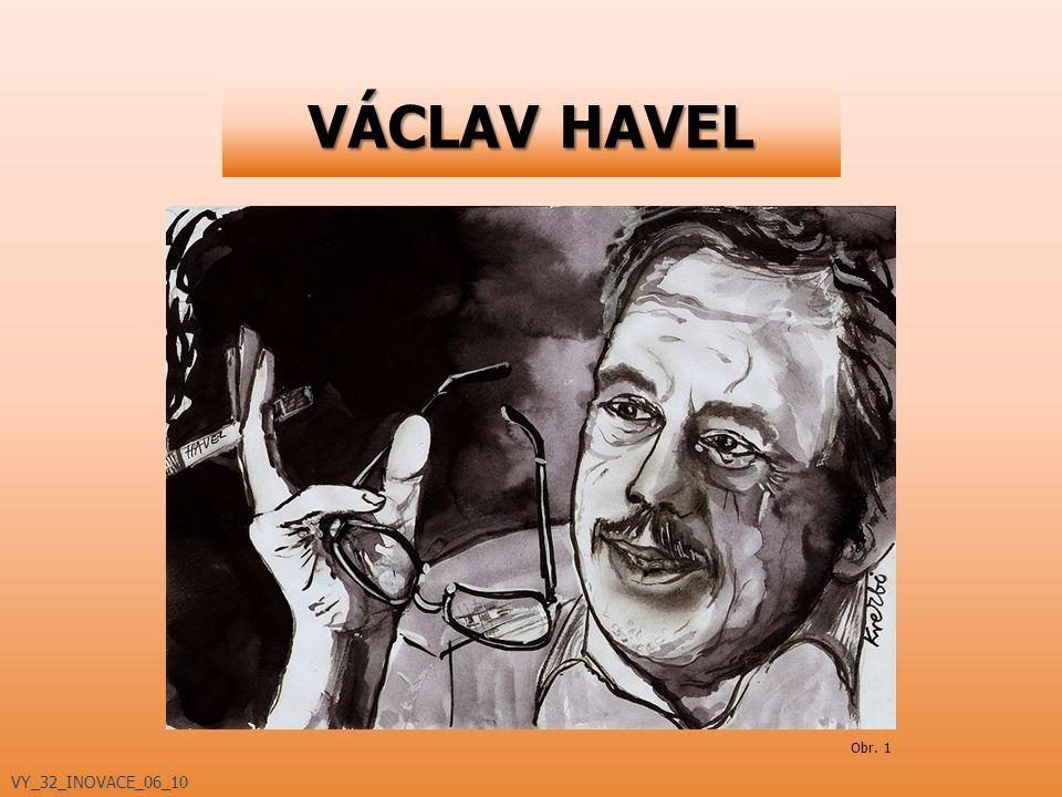 VÁCLAV HAVEL Obr. 1 VY_32_INOVACE_06_10