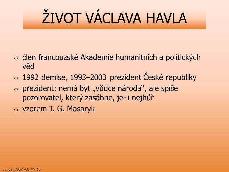ŽIVOT VÁCLAVA HAVLA člen francouzské Akademie humanitních a politických věd. 1992 demise, 1993–2003 prezident České republiky.