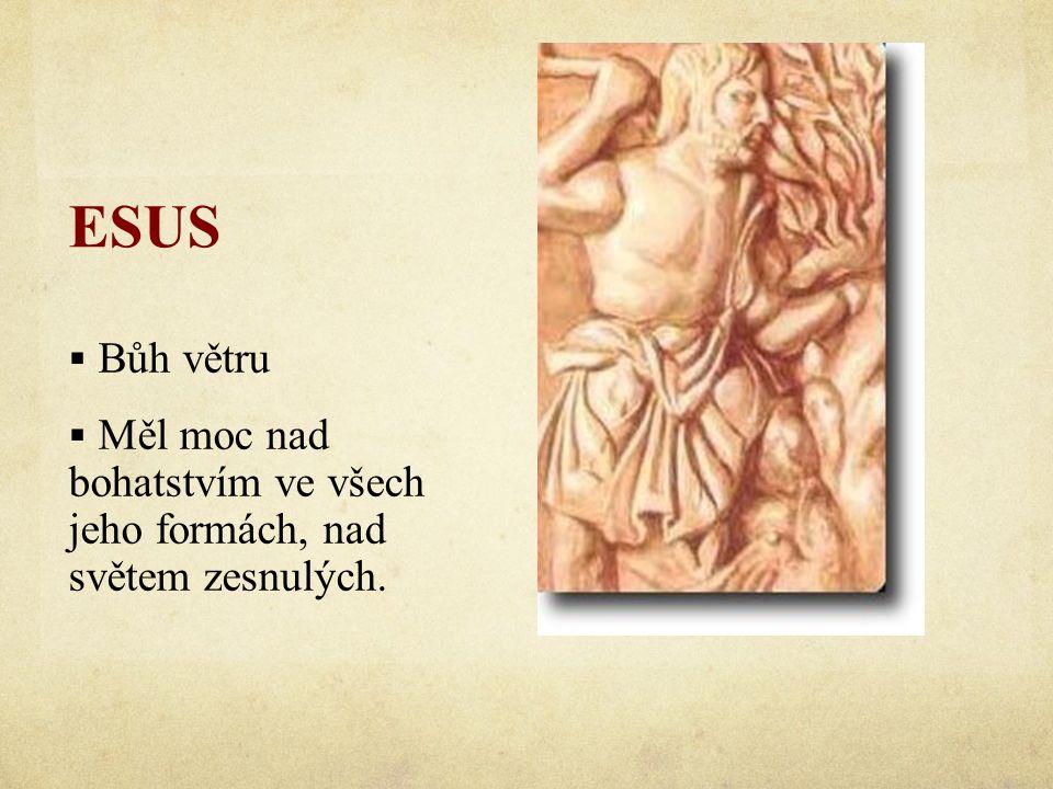 ESUS Bůh větru Měl moc nad bohatstvím ve všech jeho formách, nad světem zesnulých.