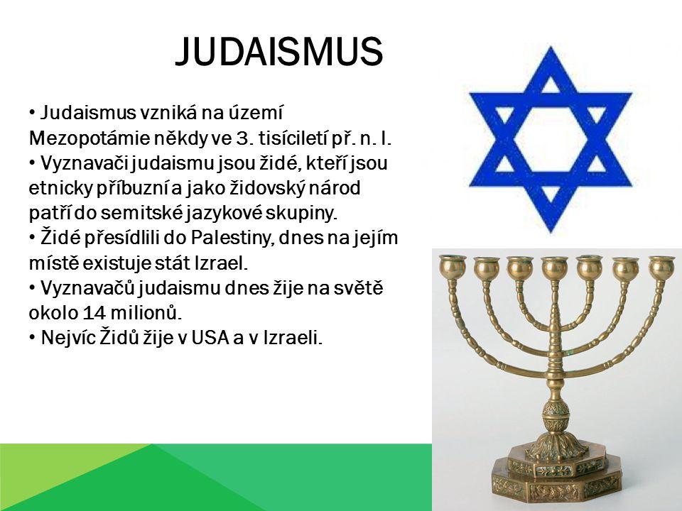 JUDAISMUS Judaismus vzniká na území Mezopotámie někdy ve 3. tisíciletí př. n. l.