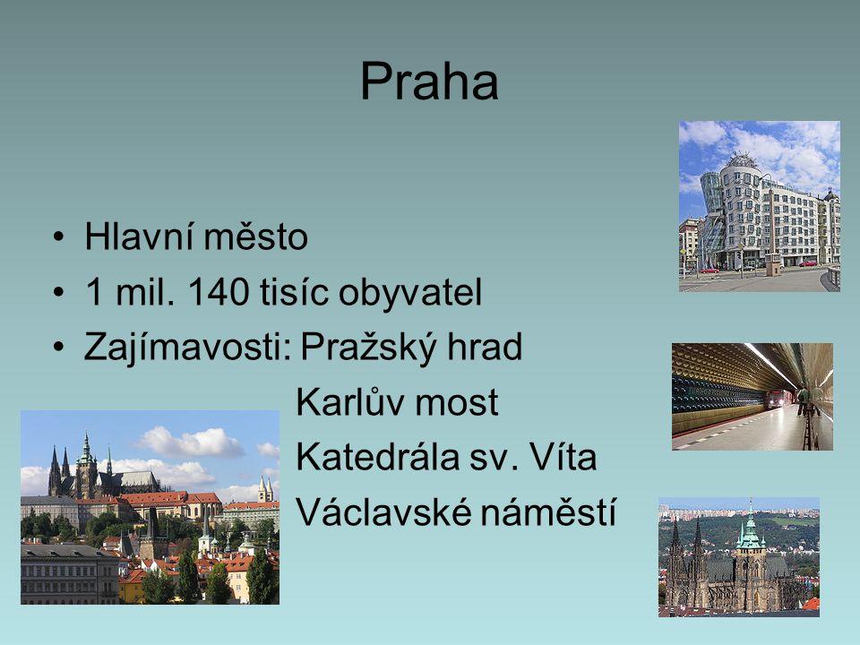 Praha Hlavní město 1 mil. 140 tisíc obyvatel Zajímavosti: Pražský hrad