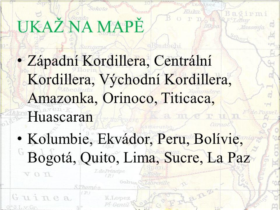 UKAŽ NA MAPĚ Západní Kordillera, Centrální Kordillera, Východní Kordillera, Amazonka, Orinoco, Titicaca, Huascaran.