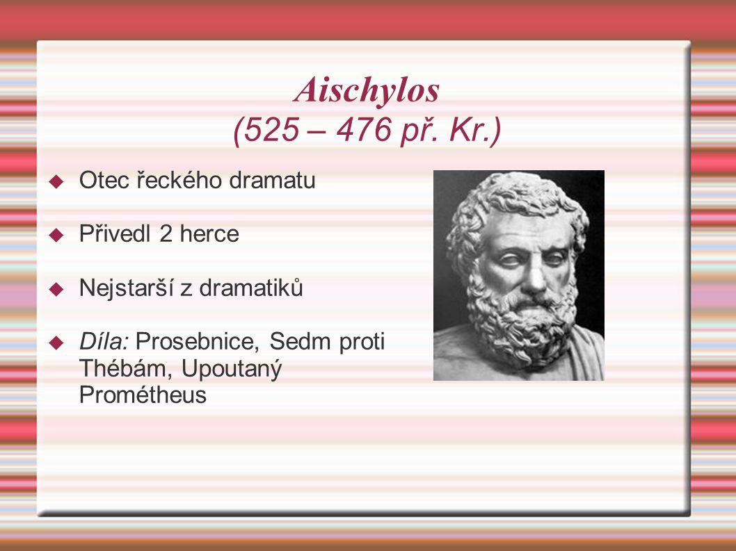 Aischylos (525 – 476 př. Kr.) Otec řeckého dramatu Přivedl 2 herce