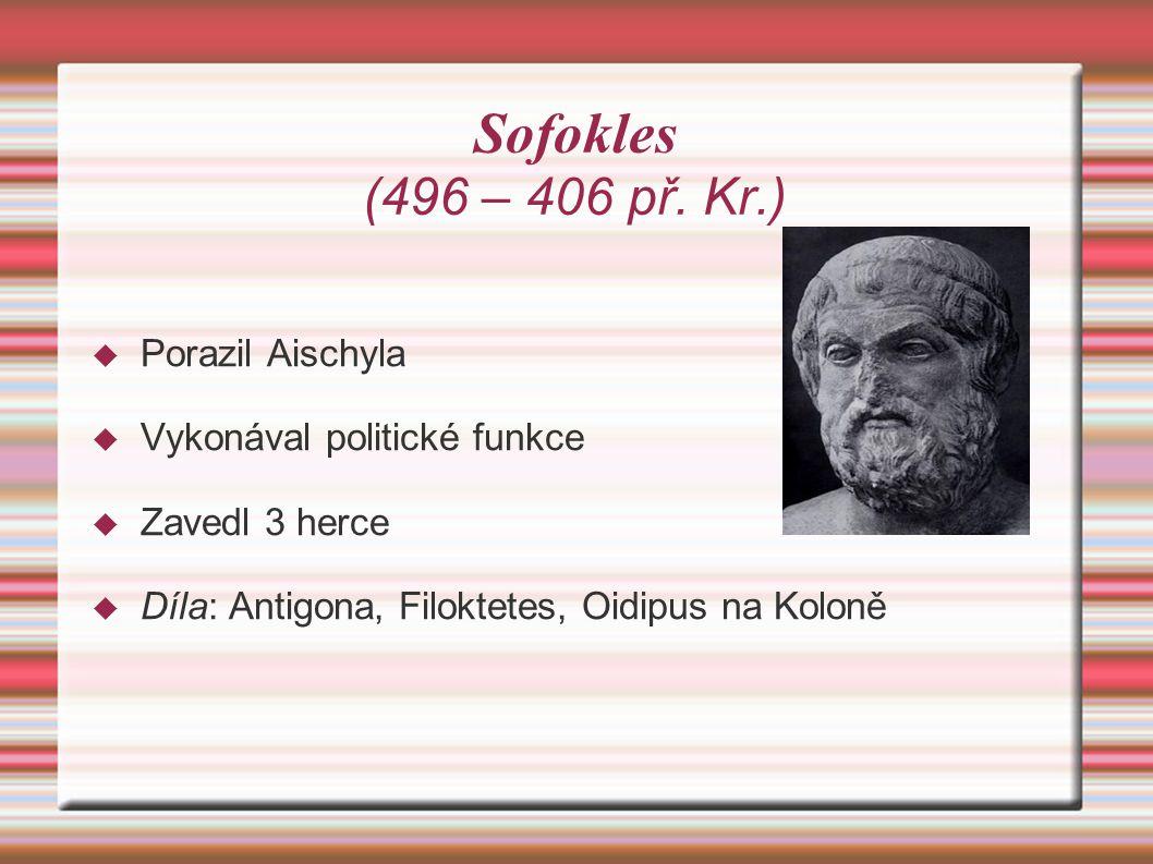 Sofokles (496 – 406 př. Kr.) Porazil Aischyla
