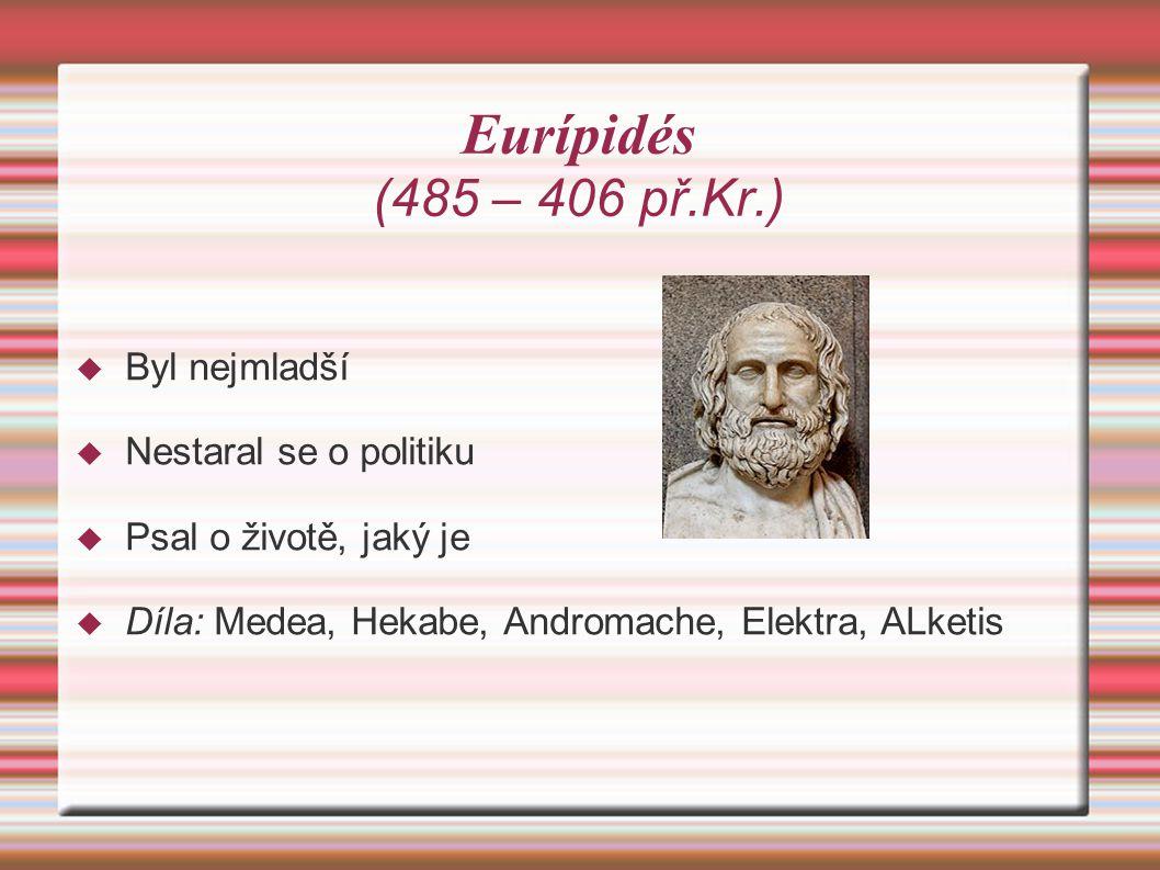 Eurípidés (485 – 406 př.Kr.) Byl nejmladší Nestaral se o politiku