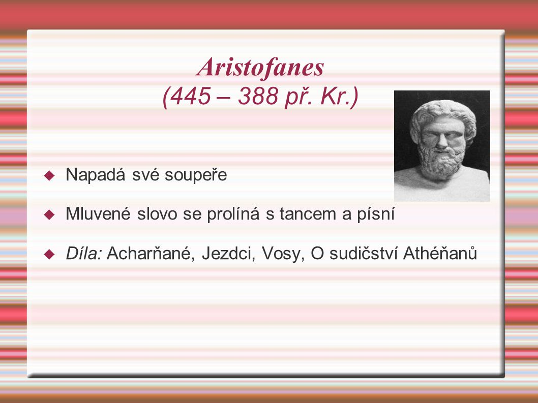 Aristofanes (445 – 388 př. Kr.) Napadá své soupeře