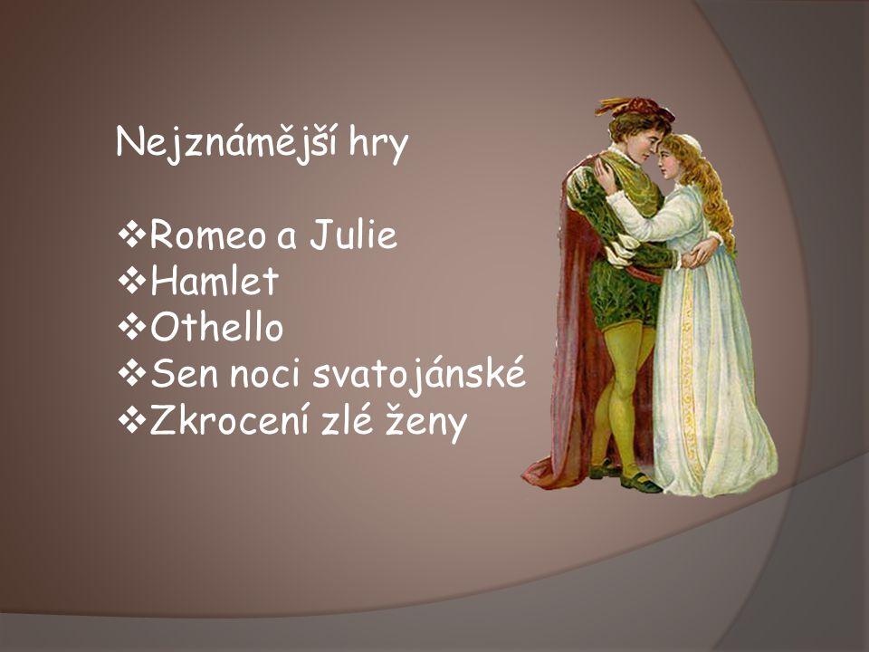 Nejznámější hry Romeo a Julie Hamlet Othello Sen noci svatojánské Zkrocení zlé ženy