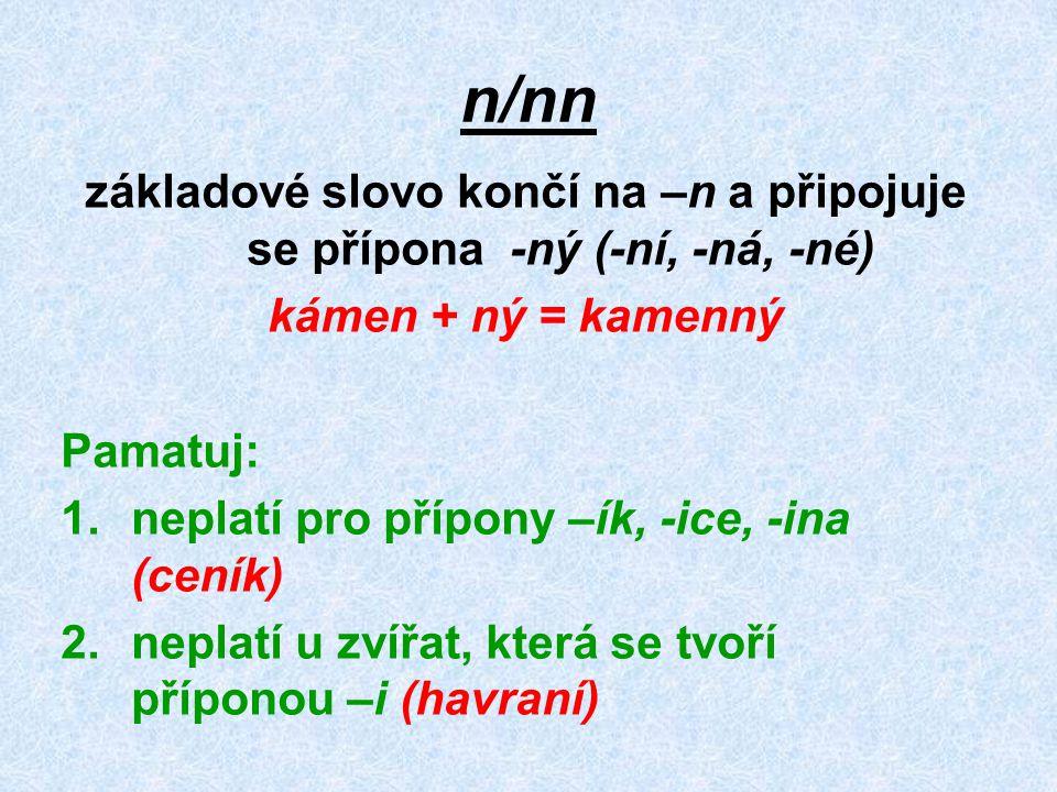 základové slovo končí na –n a připojuje se přípona -ný (-ní, -ná, -né)