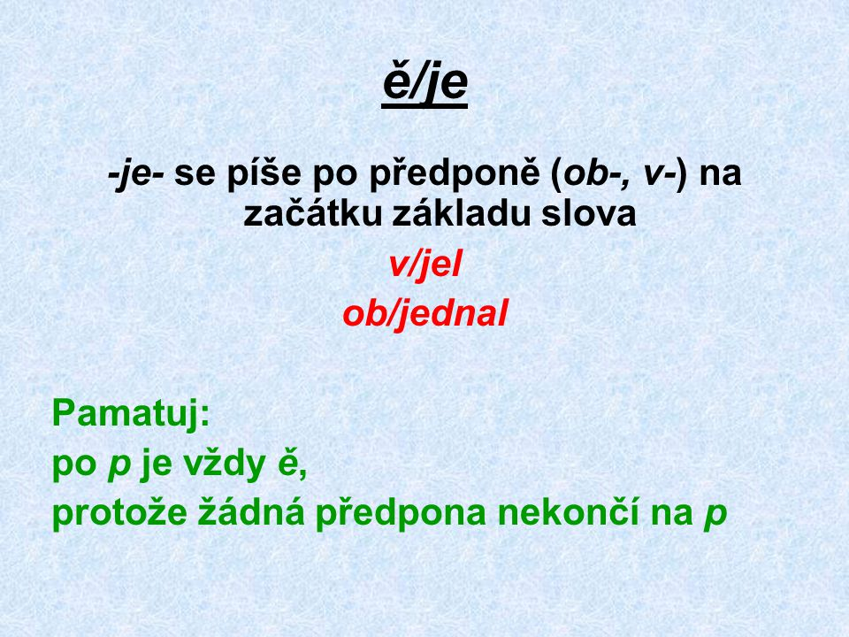 -je- se píše po předponě (ob-, v-) na začátku základu slova