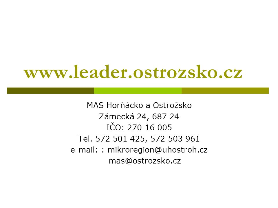 www.leader.ostrozsko.cz MAS Horňácko a Ostrožsko Zámecká 24, 687 24