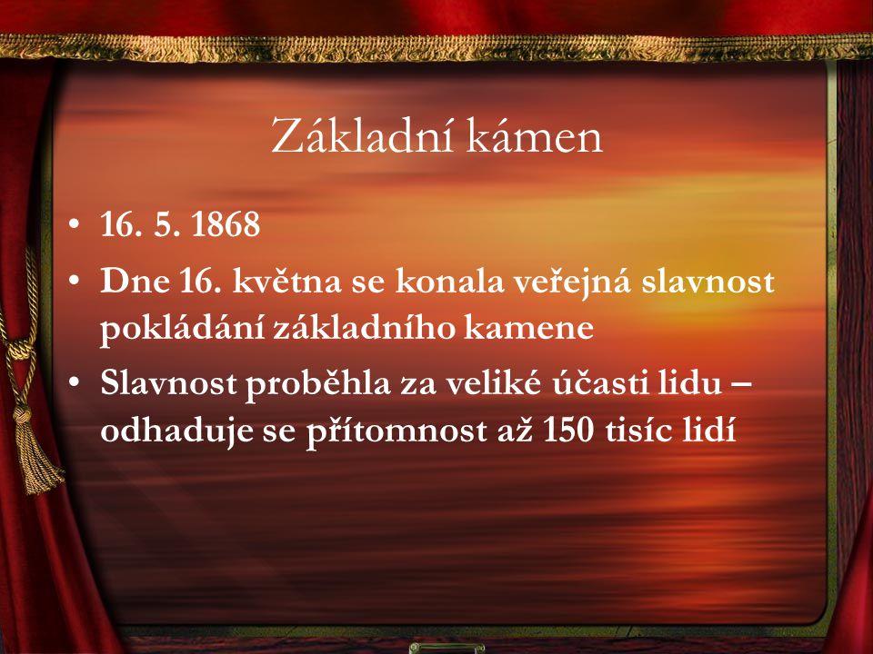 Základní kámen 16. 5. 1868. Dne 16. května se konala veřejná slavnost pokládání základního kamene.