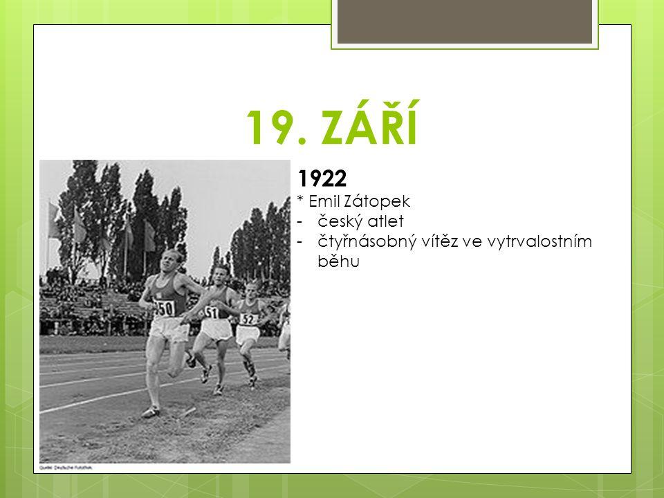 19. ZÁŘÍ 1922 * Emil Zátopek český atlet