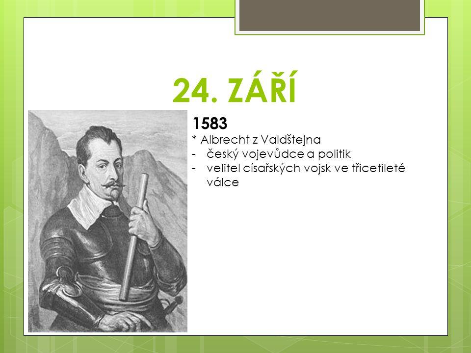 24. ZÁŘÍ 1583 * Albrecht z Valdštejna český vojevůdce a politik