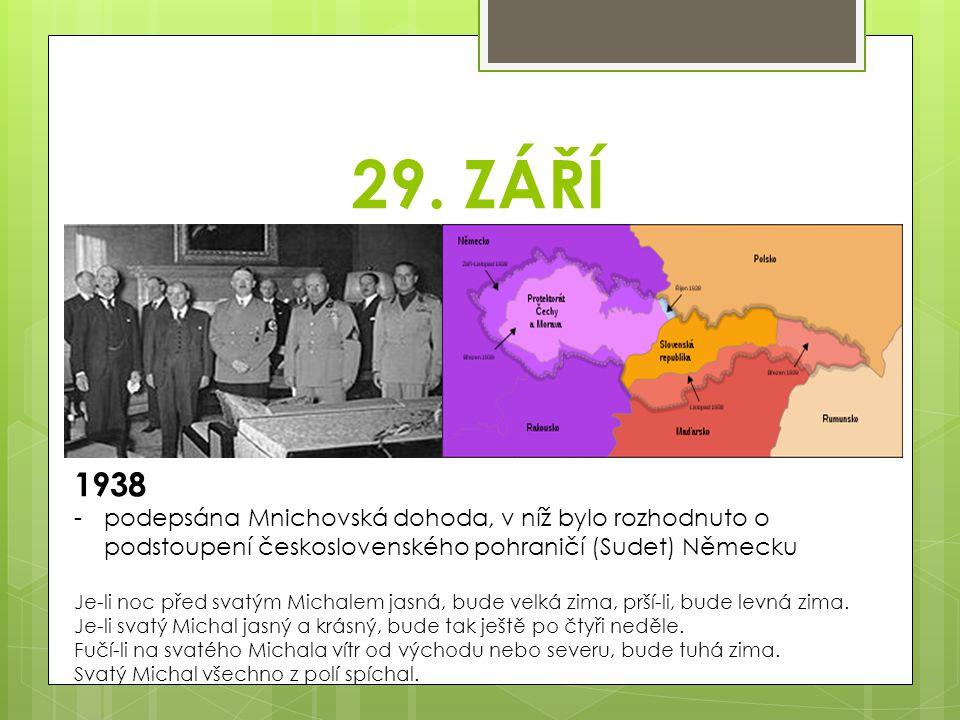 29. ZÁŘÍ 1938. podepsána Mnichovská dohoda, v níž bylo rozhodnuto o podstoupení československého pohraničí (Sudet) Německu.