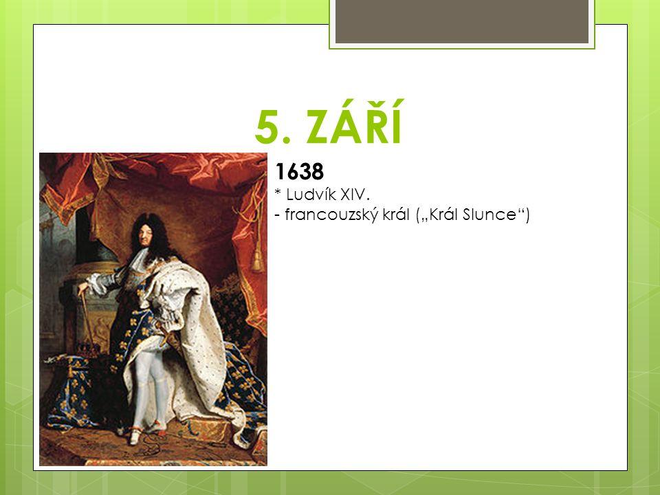 """5. ZÁŘÍ 1638 * Ludvík XIV. - francouzský král (""""Král Slunce )"""