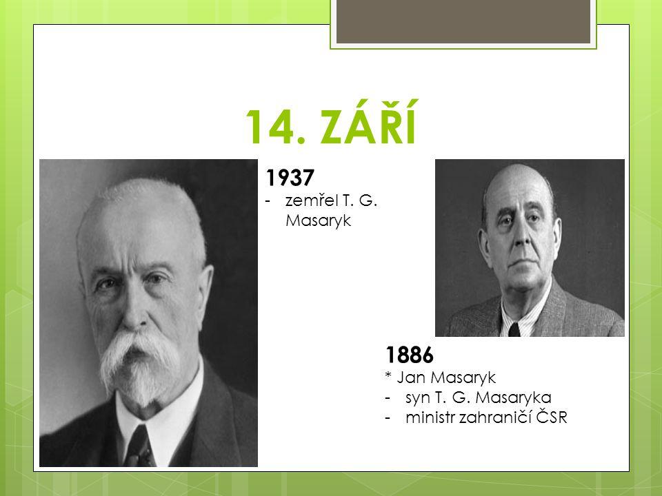 14. ZÁŘÍ 1937 1886 zemřel T. G. Masaryk * Jan Masaryk