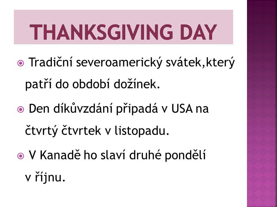 thanksgiving day Tradiční severoamerický svátek,který patří do období dožínek. Den díkůvzdání připadá v USA na čtvrtý čtvrtek v listopadu.