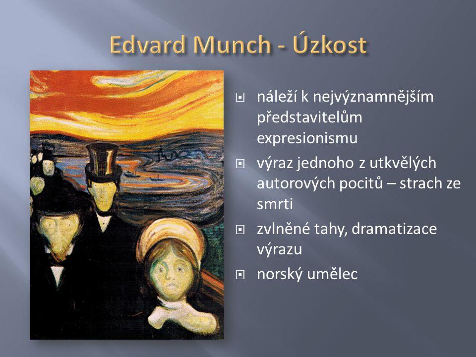 Edvard Munch - Úzkost náleží k nejvýznamnějším představitelům expresionismu. výraz jednoho z utkvělých autorových pocitů – strach ze smrti.