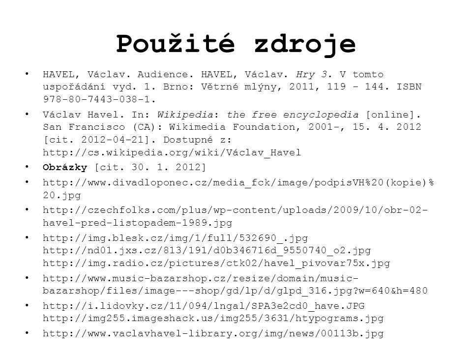 Použité zdroje HAVEL, Václav. Audience. HAVEL, Václav. Hry 3. V tomto uspořádání vyd. 1. Brno: Větrné mlýny, 2011, 119 - 144. ISBN 978-80-7443-038-1.