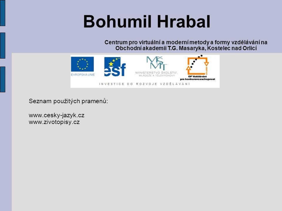 Bohumil Hrabal Seznam použitých pramenů: www.cesky-jazyk.cz