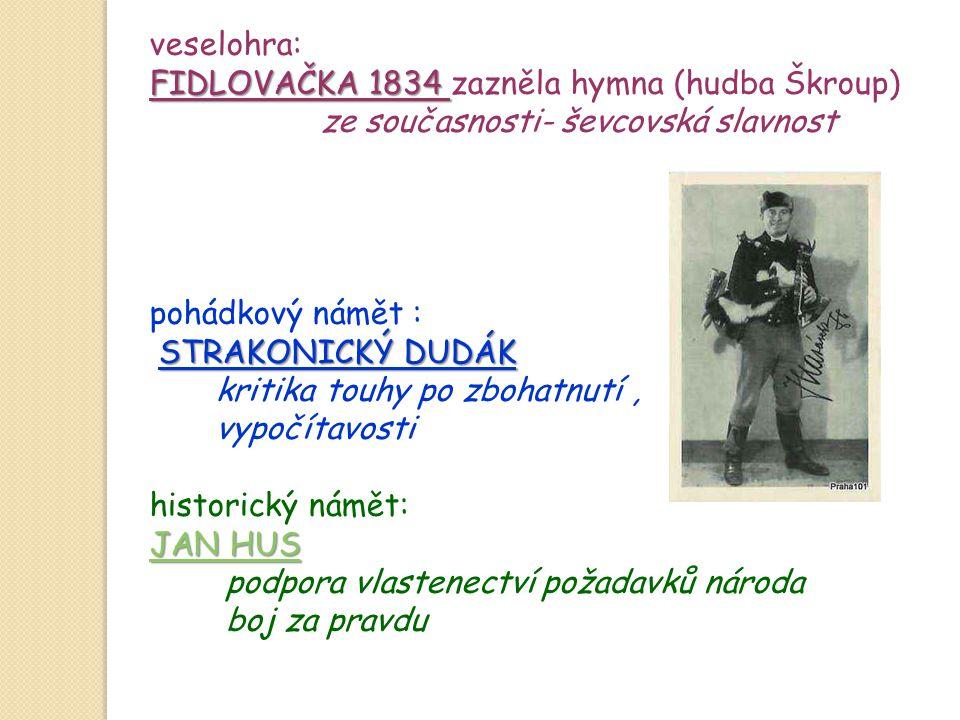 veselohra: FIDLOVAČKA 1834 zazněla hymna (hudba Škroup) ze současnosti- ševcovská slavnost. pohádkový námět :