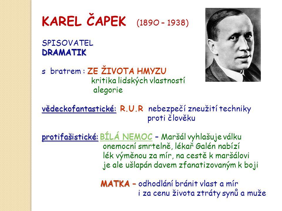 KAREL ČAPEK (189O – 1938) SPISOVATEL DRAMATIK