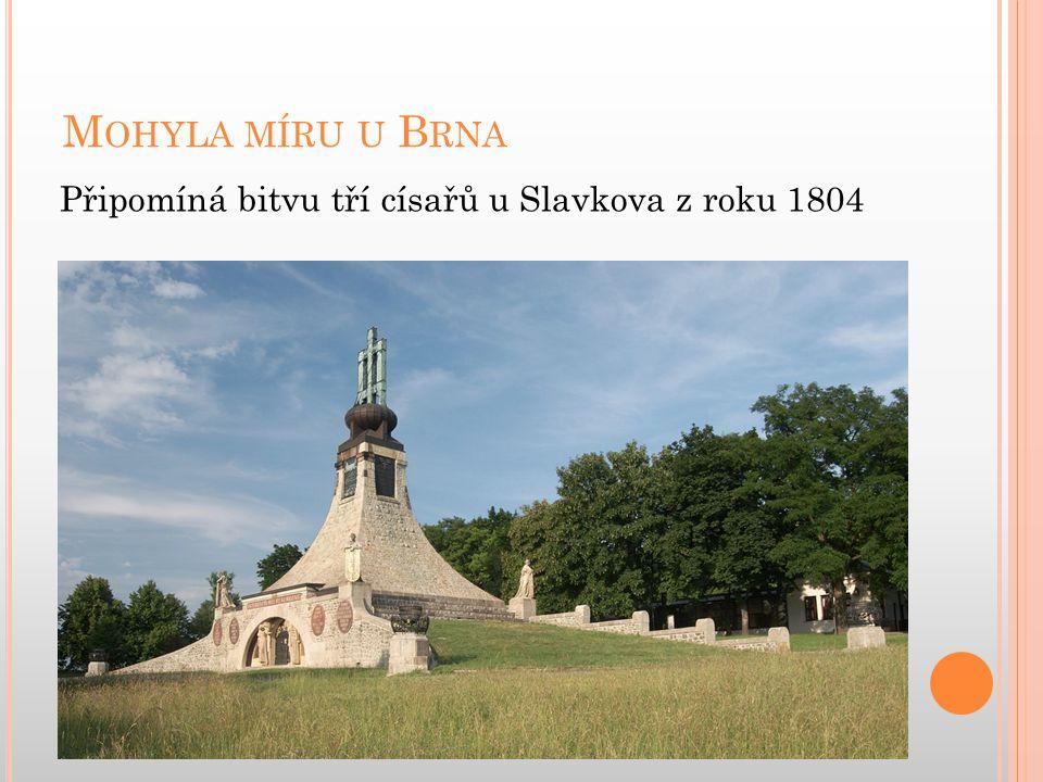Mohyla míru u Brna Připomíná bitvu tří císařů u Slavkova z roku 1804