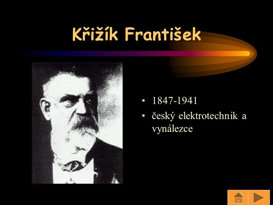 Křižík František 1847-1941 český elektrotechnik a vynálezce