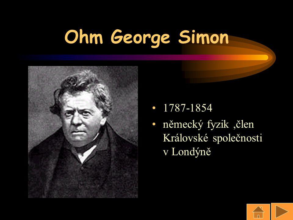Ohm George Simon 1787-1854 německý fyzik ,člen Královské společnosti v Londýně