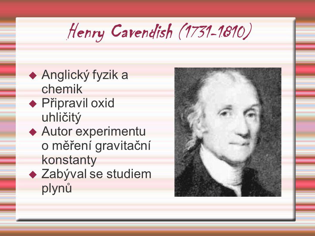 Henry Cavendish (1731-1810) Anglický fyzik a chemik