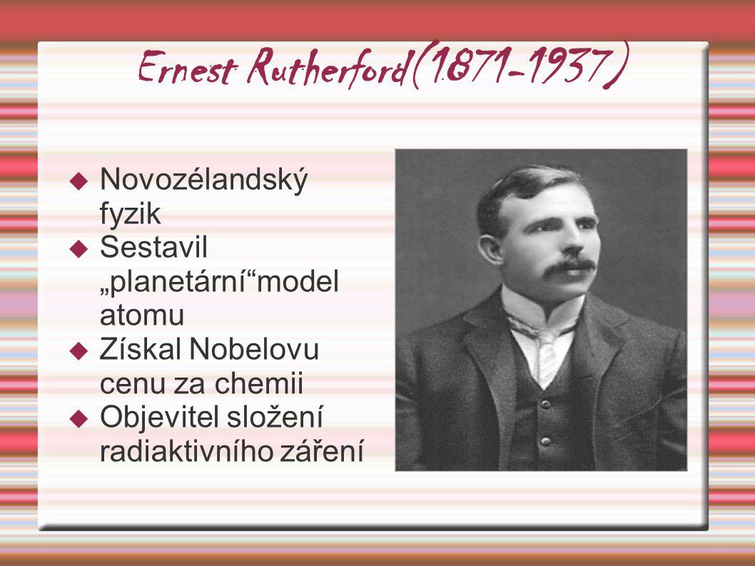 Ernest Rutherford(1871-1937) Novozélandský fyzik