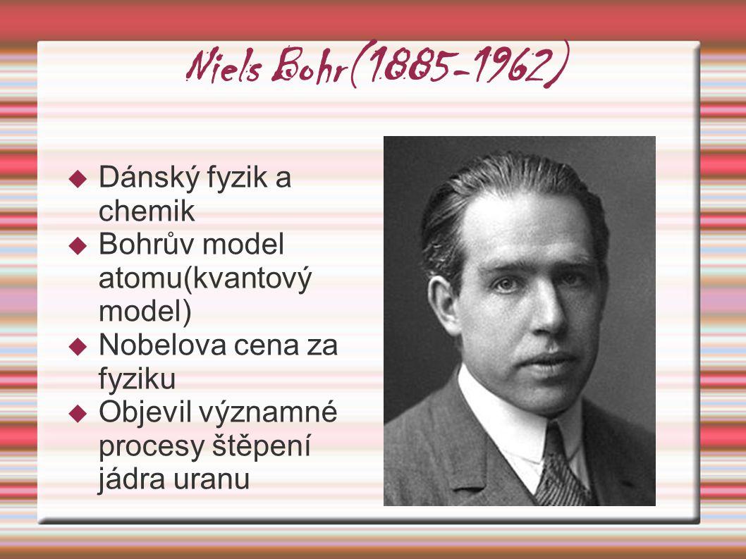 Niels Bohr(1885-1962) Dánský fyzik a chemik