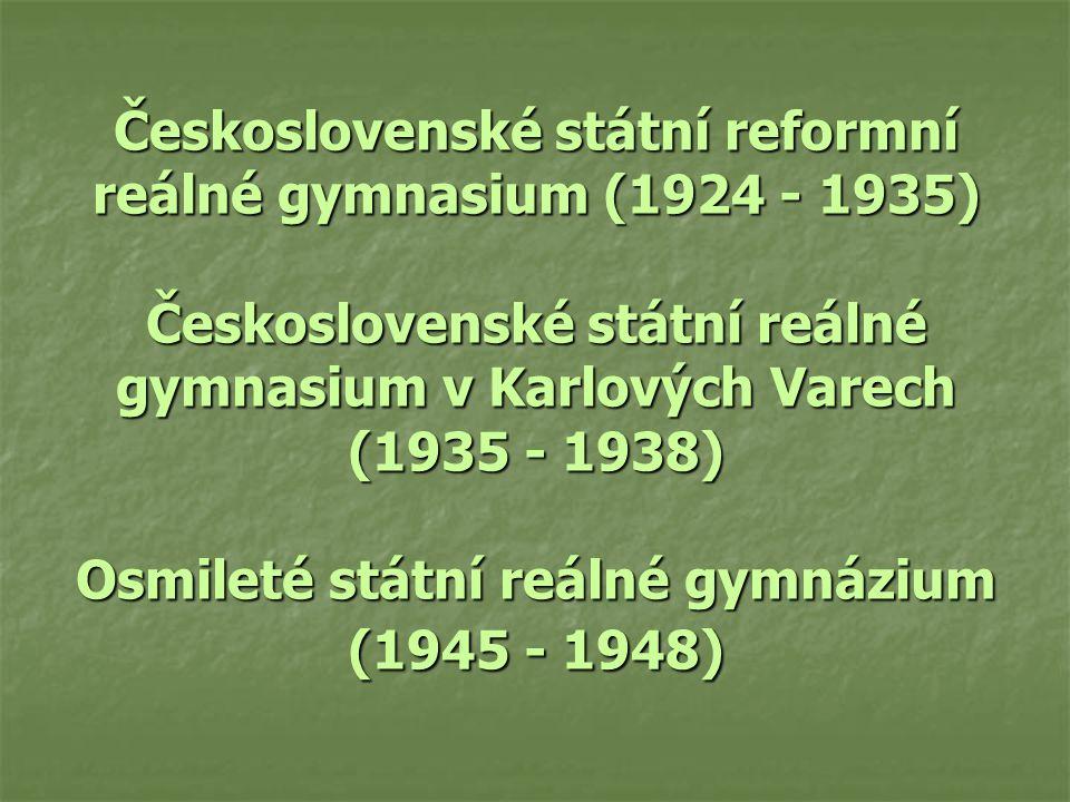 Československé státní reformní reálné gymnasium (1924 - 1935) Československé státní reálné gymnasium v Karlových Varech (1935 - 1938) Osmileté státní reálné gymnázium (1945 - 1948)