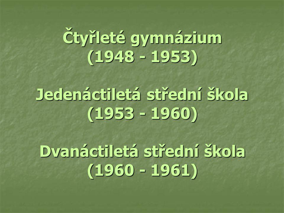 Čtyřleté gymnázium (1948 - 1953) Jedenáctiletá střední škola (1953 - 1960) Dvanáctiletá střední škola (1960 - 1961)