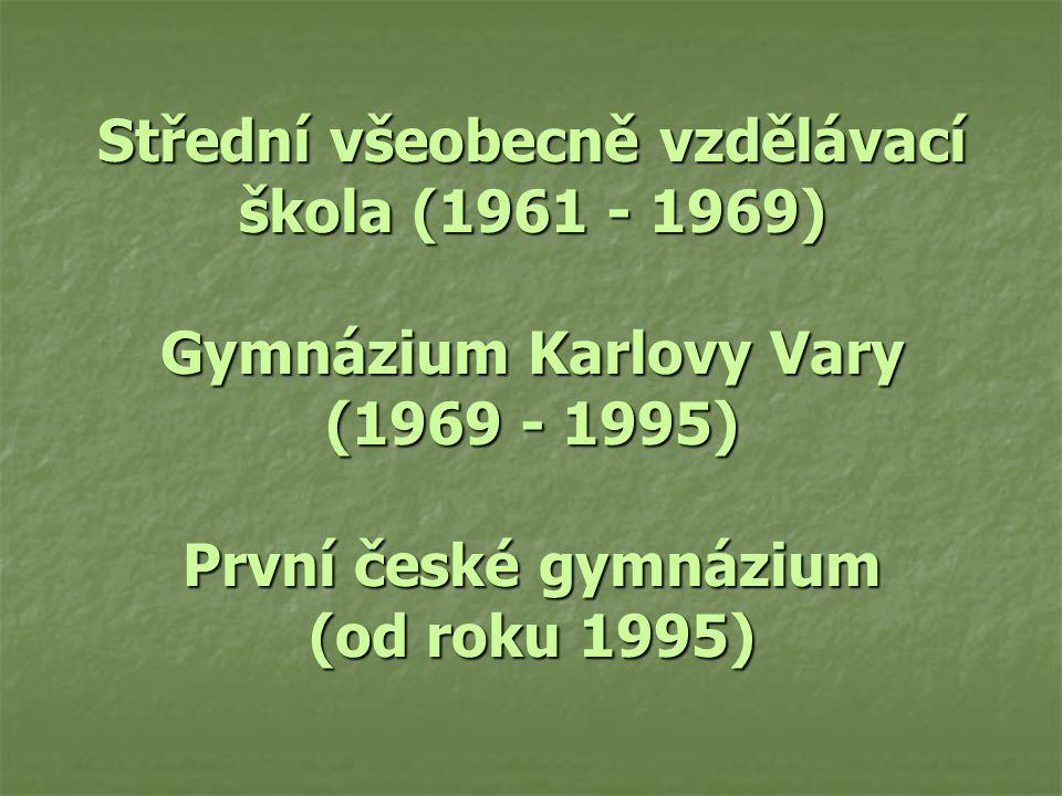Střední všeobecně vzdělávací škola (1961 - 1969) Gymnázium Karlovy Vary (1969 - 1995) První české gymnázium (od roku 1995)