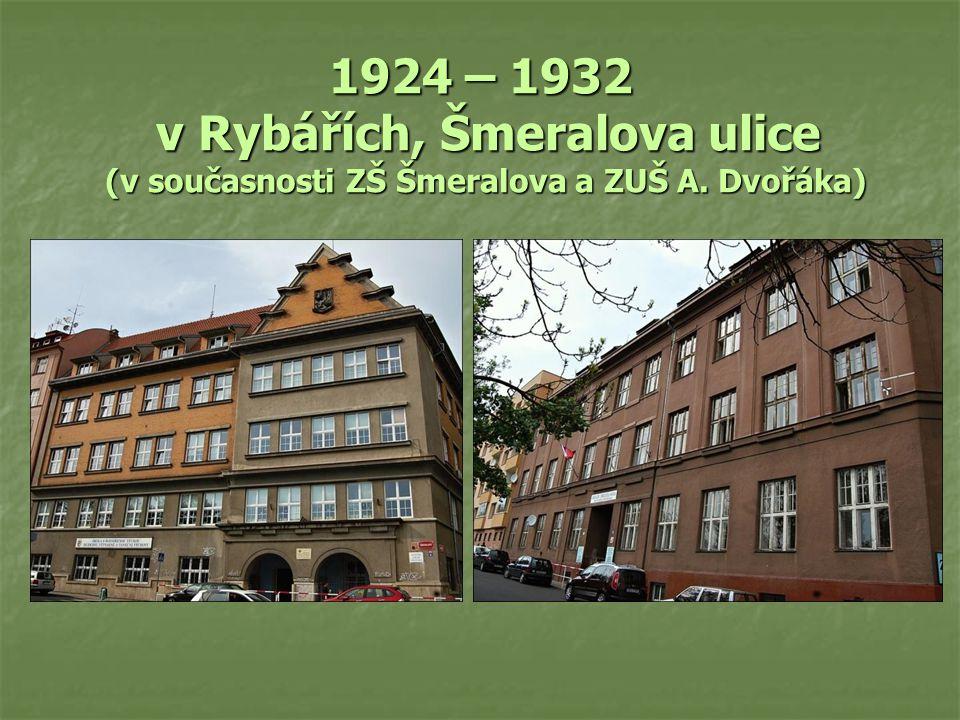 1924 – 1932 v Rybářích, Šmeralova ulice (v současnosti ZŠ Šmeralova a ZUŠ A. Dvořáka)