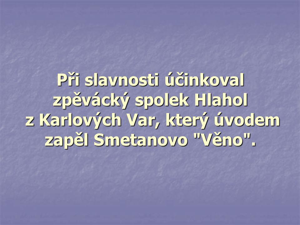 Při slavnosti účinkoval zpěvácký spolek Hlahol z Karlových Var, který úvodem zapěl Smetanovo Věno .