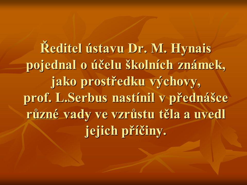 Ředitel ústavu Dr. M. Hynais pojednal o účelu školních známek, jako prostředku výchovy, prof.