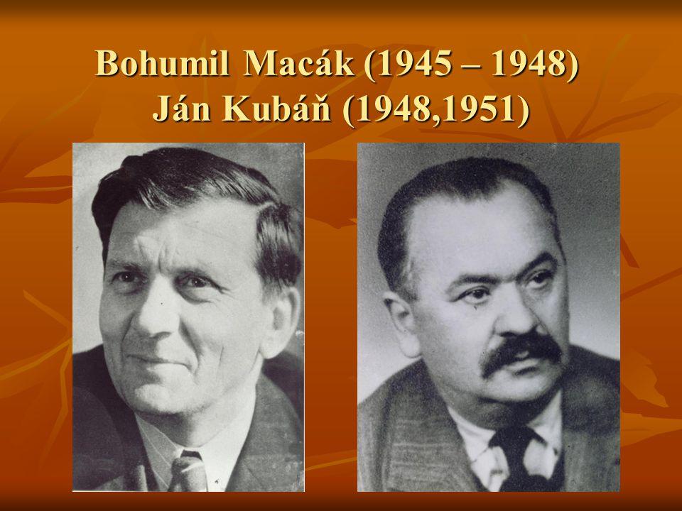Bohumil Macák (1945 – 1948) Ján Kubáň (1948,1951)