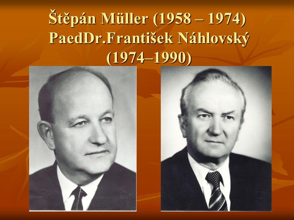 Štěpán Müller (1958 – 1974) PaedDr.František Náhlovský (1974–1990)