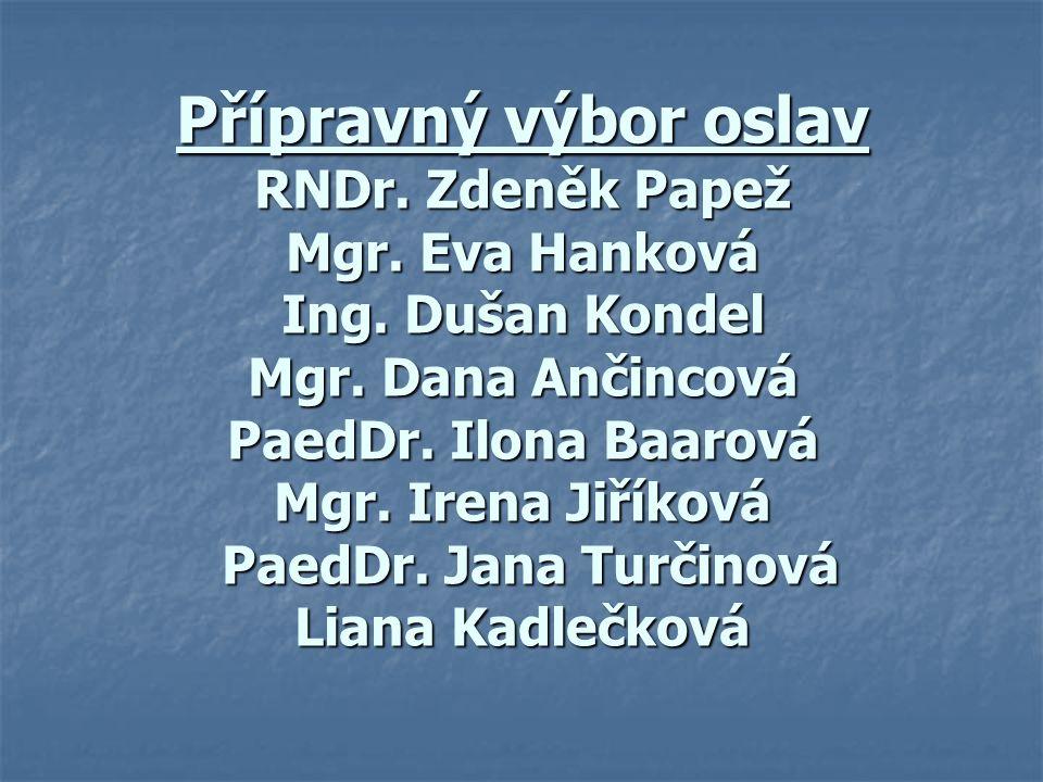 Přípravný výbor oslav RNDr. Zdeněk Papež Mgr. Eva Hanková Ing