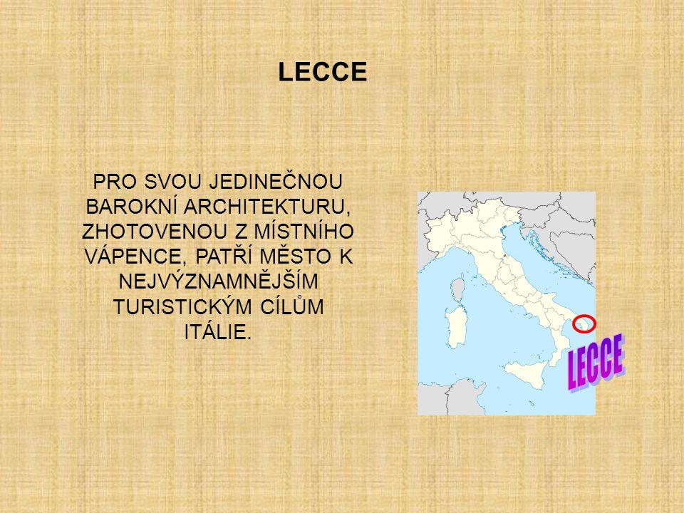 LECCE PRO SVOU JEDINEČNOU BAROKNÍ ARCHITEKTURU, ZHOTOVENOU Z MÍSTNÍHO VÁPENCE, PATŘÍ MĚSTO K NEJVÝZNAMNĚJŠÍM TURISTICKÝM CÍLŮM ITÁLIE.